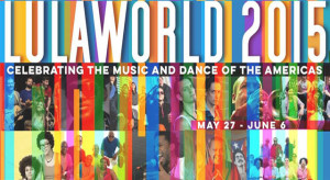 LULAWORLD-2015-Celebrating-the-Music-and-Dance-of-the-Americas